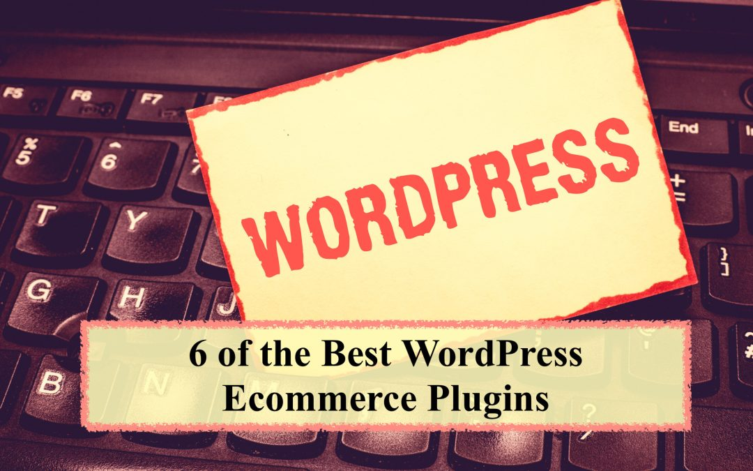 6 of the Best WordPress Ecommerce Plugins